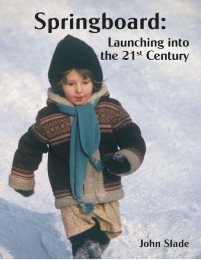 Springboard: launching into 21st century book by John Slade
